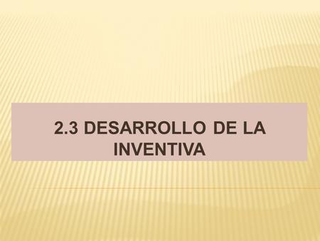 2.3 DESARROLLO DE LA INVENTIVA. del latín invenire, encontrar -véase también inventio-) es un objeto, técnico o proceso que posee características novedosas.