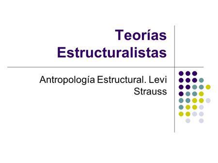 Teorías Estructuralistas Antropología Estructural. Levi Strauss.