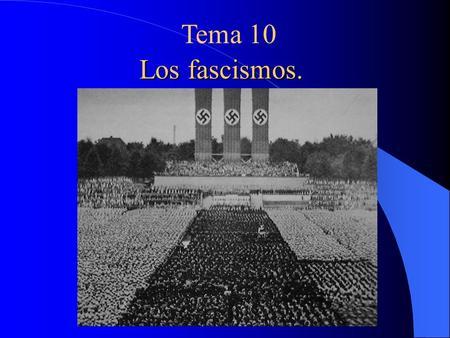 Los fascismos. Tema 10. Planteamiento del tema. A) características generales del fascismo. I. La situación de Posguerra y la aparición de los partidos.
