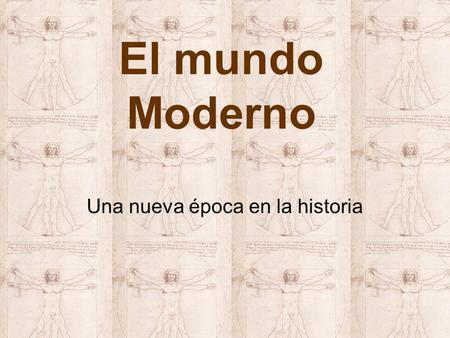 El mundo Moderno Una nueva época en la historia.