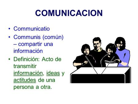 COMUNICACION Communicatio Communis (común) – compartir una información