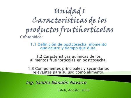 Contenidos: 1.1 Definición de postcosecha, momento que ocurre y tiempo que dura. 1.2 Características químicas de los alimentos frutihortícolas en postcosecha.