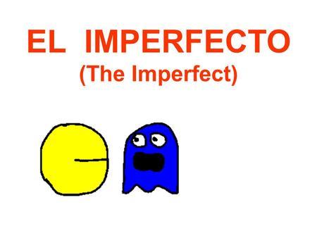 EL IMPERFECTO (The Imperfect) QUICK PRETERITE REVIEW! 1.(yo) jugar 2.(ella) servir 3.(ellos) hablar 4.(tú) andar 5.(nosotros) trabajar 6.(mamá) dar 1.