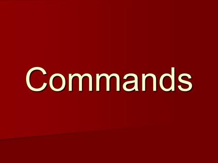 Commands Examples of a positive tú command Woman, (you) cook my dinner! ¡Mujer, __________ (cocinar) mi cena! (You) Sleep on the couch! ¡__________ (dormir)