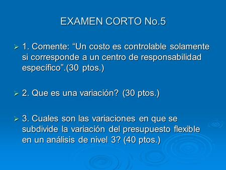 EXAMEN CORTO No.5 1. Comente: Un costo es controlable solamente si corresponde a un centro de responsabilidad específico.(30 ptos.) 1. Comente: Un costo.