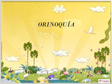 ORINOQUÍA. REGION DE LA ORINIQUÍA Es una inmensa sabana conocida con el nombre de Llanos Orientales. Se extiende desde las estribaciones de la cordillera.