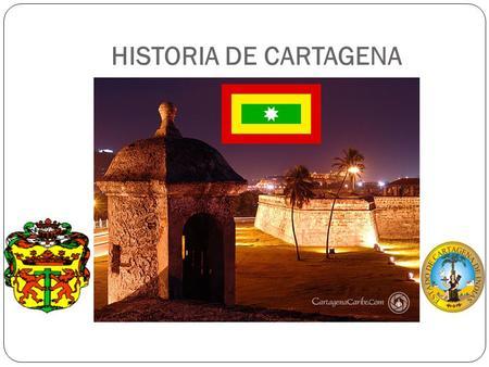 HISTORIA DE CARTAGENA. EL DESCUBRIMIENTO Y LA CONQUISTA Los Orígenes La fundación LA COLONIA Los piratas Las primeras fortificaciones La esclavitud La.