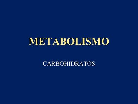 METABOLISMO CARBOHIDRATOS.