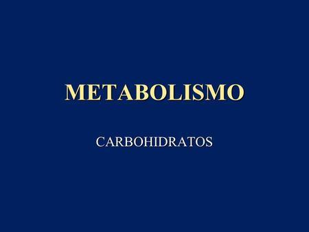 METABOLISMO CARBOHIDRATOS. METABOLISMO Definición; Definición; Conjunto de reacciones químicas acopladas entre si, que tienen lugar dentro de todas las.