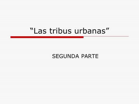 Las tribus urbanas SEGUNDA PARTE.
