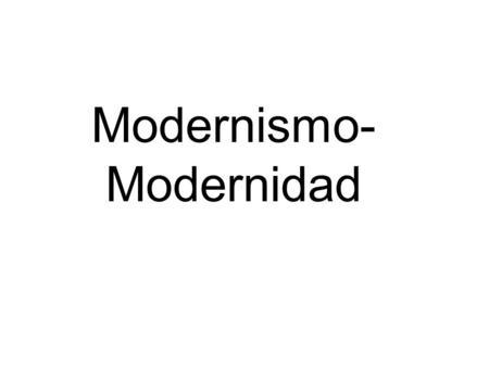 Modernismo- Modernidad. Primera fase de la Modernidad Primera fase : el renacimiento cuando se quiebra el mundo medieval; el sujeto se convierte en el.