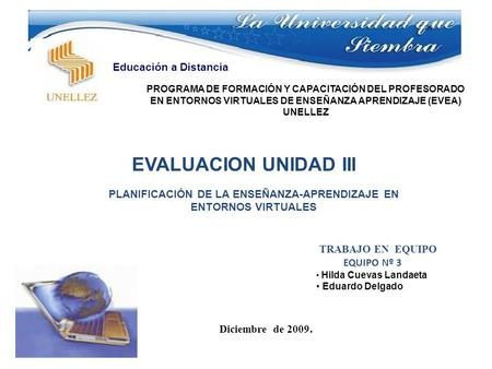 TRABAJO EN EQUIPO EQUIPO Nº 3 Hilda Cuevas Landaeta Eduardo Delgado Diciembre de 2009. PROGRAMA DE FORMACIÓN Y CAPACITACIÓN DEL PROFESORADO EN ENTORNOS.
