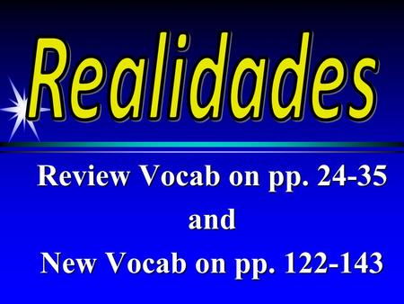 Review Vocab on pp. 24-35 and New Vocab on pp. 122-143.