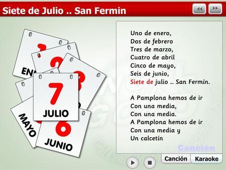 Canción. ¿Dónde?¿Cuándo?¿Qué? Pamplona En Pamplona se celebra la fiesta de San Fermín en julio.