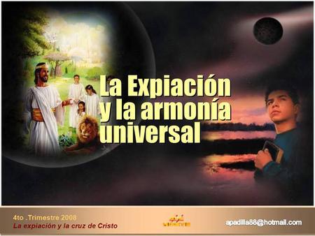4to.Trimestre 2008 La expiación y la cruz de Cristo La Expiación y la armonía universal La Expiación y la armonía universal.