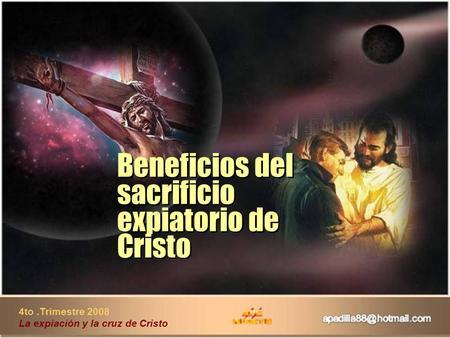 4to.Trimestre 2008 La expiación y la cruz de Cristo Beneficios del sacrificio expiatorio de Cristo Beneficios del sacrificio expiatorio de Cristo.