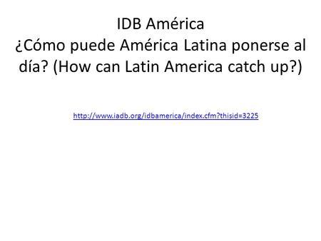 IDB América ¿Cómo puede América Latina ponerse al día? (How can Latin America catch up?)