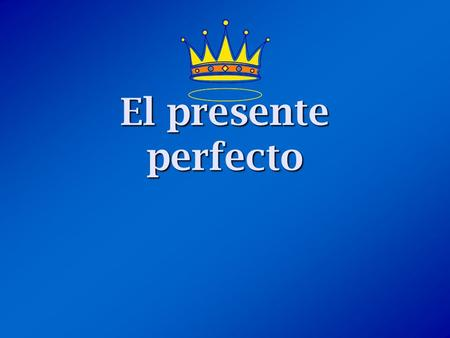 El presente perfecto ¿Qué es el presente perfecto? The present perfect is formed by combining a helping verb (have or has) with the past participle.