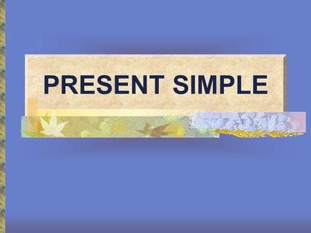 PRESENT SIMPLE. Present Simple Utilizamos el Present Simple para hablar de acciones habituales y estados permanentes. La única forma verbal distinta es.