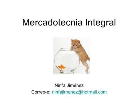 Mercadotecnia Integral Ninfa Jiménez Correo-e: