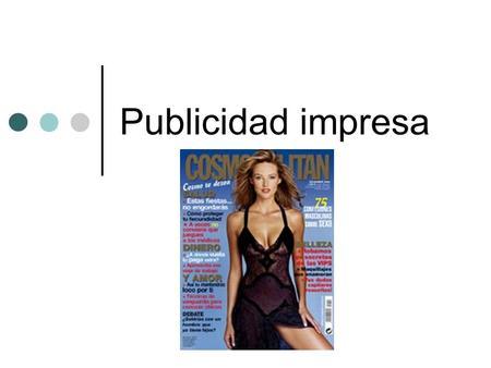 Publicidad impresa. Reflexionando 1.- ¿Cuáles cree que sean las características principales de los anuncios impresos? (cite por lo menos tres). 2.-¿Qué