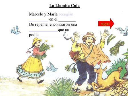 Marcelo y María recogían _________ en el ________recogían _________ De repente, encontraron una _____________ que no podía _____________. _____________.