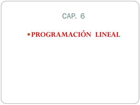 CAP. 6 PROGRAMACIÓN LINEAL.