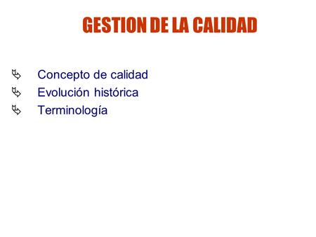 GESTION DE LA CALIDAD Concepto de calidad Evolución histórica
