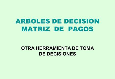 ARBOLES DE DECISION MATRIZ DE PAGOS