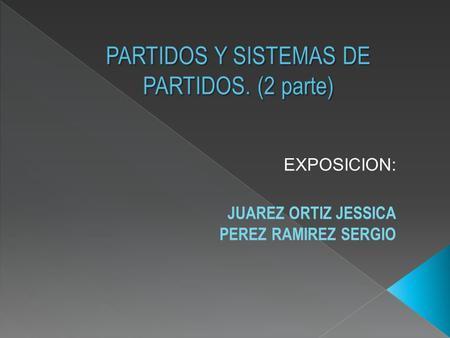 EXPOSICION: JUAREZ ORTIZ JESSICA PEREZ RAMIREZ SERGIO.