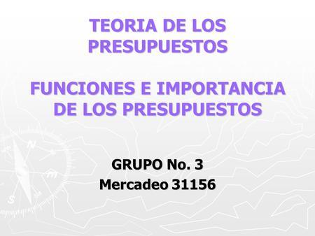 TEORIA DE LOS PRESUPUESTOS FUNCIONES E IMPORTANCIA DE LOS PRESUPUESTOS