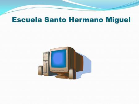 . Escuela Santo Hermano Miguel Física En conjunto son indispensables para el funcionamiento del computador.