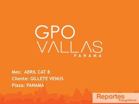 Mes: ABRIL CAT 8 Cliente: GILLETE VENUS Plaza: PANAMÁ