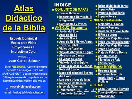 Versión 2.2 Juan Carlos Salazar Atlas Didáctico de la Biblia Escuela Dominical Mapas para Video Proyecciones e Impresión a Color Impresión a Color Es un.