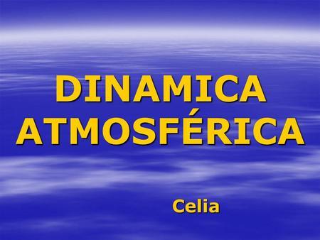DINAMICA ATMOSFÉRICA Celia. P1P1 P0P0 Hg Presión ejercida por la columna de gases.