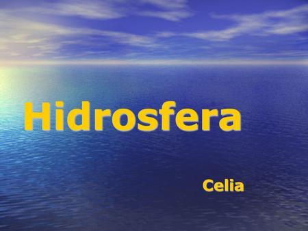 Hidrosfera Celia. Estratos impermeables Infiltración profunda Flujo superficial Océano Escorrentía Flujo superficial Movimiento aguas subterráneas.
