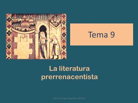 Tema 9 La literatura prerrenacentista Dpto de Lengua Española. IES Zoco.