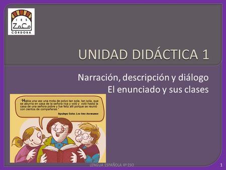 Narración, descripción y diálogo El enunciado y sus clases 1 LENGUA ESPAÑOLA 4º ESO.