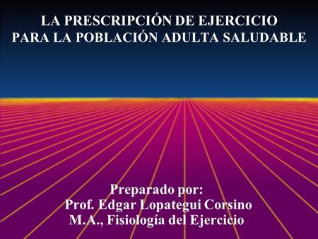 LA PRESCRIPCIÓN DE EJERCICIO PARA LA POBLACIÓN ADULTA SALUDABLE