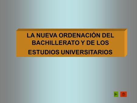 LA NUEVA ORDENACIÓN DEL BACHILLERATO Y DE LOS ESTUDIOS UNIVERSITARIOS.