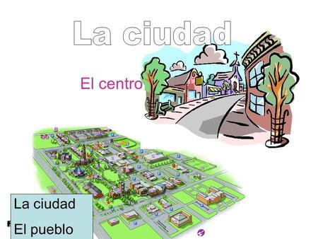 El centro La ciudad El pueblo. Para viajar El aeropuerto La estación de autobuses.