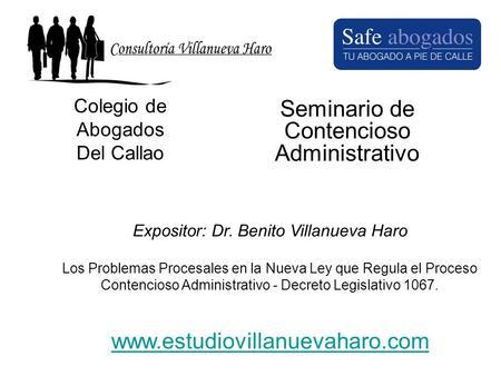 Colegio de Abogados Del Callao Seminario de Contencioso Administrativo Expositor: Dr. Benito Villanueva Haro Los Problemas Procesales en la Nueva Ley que.
