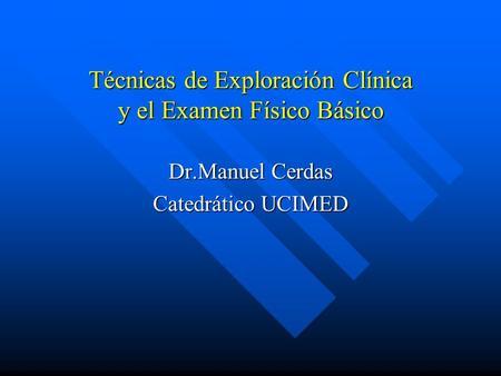 Técnicas de Exploración Clínica y el Examen Físico Básico