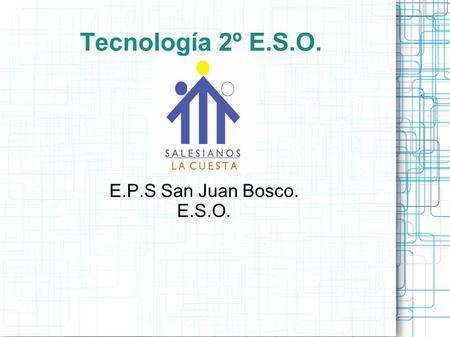 Tecnología 2º E.S.O. E.P.S San Juan Bosco. E.S.O..