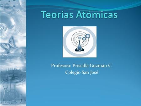 Profesora: Priscilla Guzmán C. Colegio San José. Objetivo: Conocer y comprender el modelo cuántico del átomo. Reconocer e identificar números cuánticos.