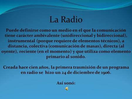 La Radio Puede definirse como un medio en el que la comunicación tiene carácter ambivalente (unidireccional y bidireccional), instrumental (porque requiere.