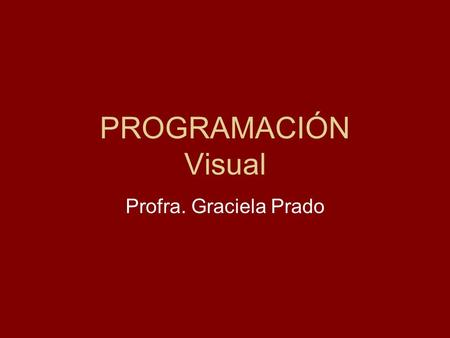 PROGRAMACIÓN Visual Profra. Graciela Prado. Visual Basic Es un lenguaje de programación diseñado para facilitar el desarrollo de aplicaciones en un entorno.