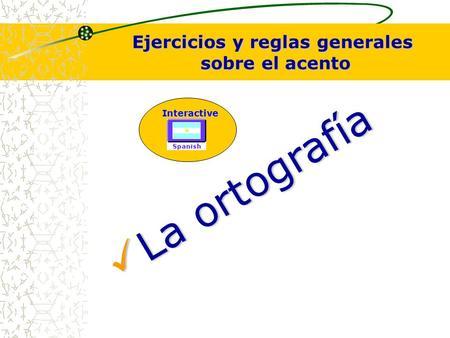 L L a o r t o g r a f í a Ejercicios y reglas generales sobre el acento Interactive.