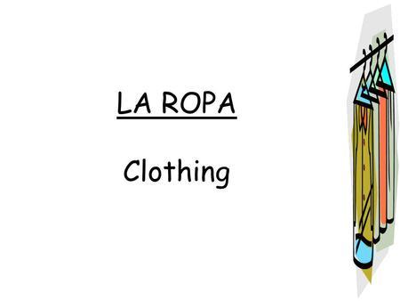 LA ROPA Clothing. el abrigo – the coat la blusa – the blouse.