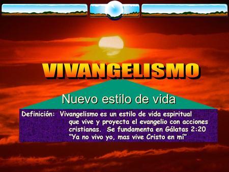 Definición: Vivangelismo es un estilo de vida espiritual que vive y proyecta el evangelio con acciones cristianas. Se fundamenta en Gálatas 2:20 Ya no.